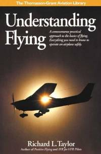 image of Understanding Flying: A commonsense practical approach to the basics of flying. Everything you need to know to operate an airplane safely. (Thomasson-Grant Aviation Library)