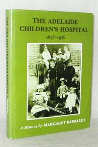 The Adelaide Children's Hospital 1876-1976 A History by  Margaret Barbalet - 1st Edition - 1975 - from Adelaide Booksellers (SKU: BIB251426)