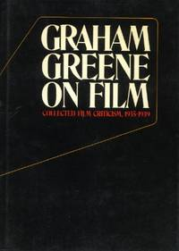 Graham Greene on Film, Collected Film Criticism 1935-1940 by  Graham Greene - First U.S. edition - 1972 - from The Typographeum Bookshop (SKU: 0000494)