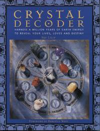CRYSTAL DECODER Harness a Million Years of Earth Energy to Reveal Your  Lives, Loves and Destiny