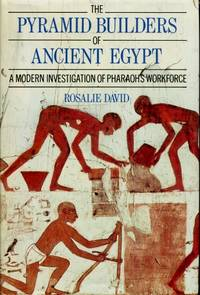 The Pyramid Builders of Ancient Egypt : A Modern Investigation of Pharaoh's Workforce