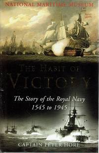The Habit Of Victory: The Story Of The Royal Navy 1545-1945 by Hore Peter - First Edition - 2005 - from Marlowes Books and Biblio.com