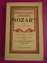 WOLFGANG AMEDEE MOZART Sa Vie Musicale et Son Oeuvre Essai De Biographie Critique 3rd Edition - Vol IV L'Epanouissement 1784-1788