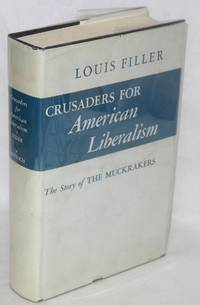 Crusaders for American liberalism. New edition