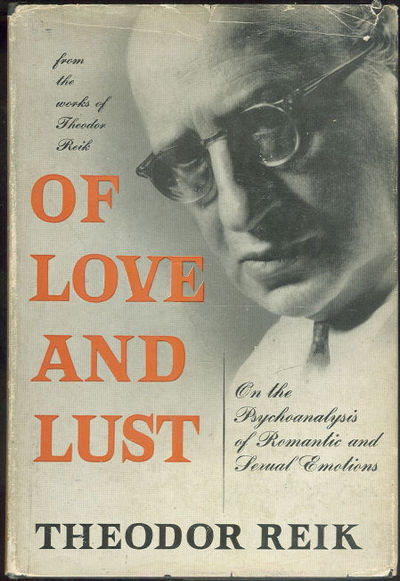 OF LOVE AND LUST On the Psychoanalysis of Romantic and Sexual Emotions, Reik, Theodor