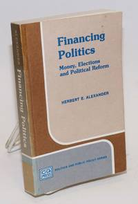 image of Financing Politics: money, elections and political reform