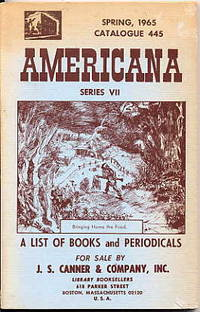 Americana. Series VII. Catalogue 445. a List of Books and Periodicals. by  Inc J. S. Canner & Company - Paperback - First Edition - 1965 - from Quinn & Davis Booksellers (SKU: 313295)