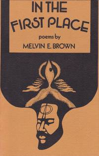 In the First Place: Poems by Melvin E. Brown