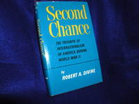 Second Chance: The Triumph of Internationalism in America During World War II