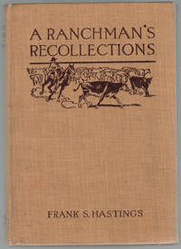 A Ranchman's Recollections, An Autobiography by  Frank S Hastings - First - 1921 - from Early West Books (SKU: 5683)