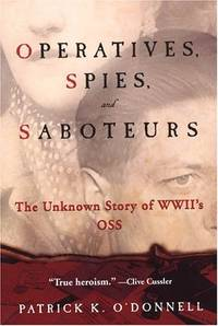 OPERATIVES, SPIES AND SABOTEURS : The Unknown Story of World War II's OSS