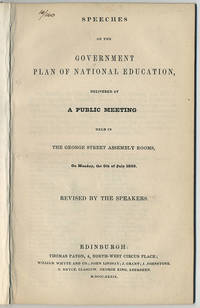 Speeches on the government plan of national education, delivered at a public meeting held in the George Street Assembly Rooms, on Monday, the 8th of July 1839. Revised by the speakers.