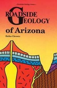 Roadside Geology of Arizona (Roadside Geology Series:) by Halka Chronic - 2009-02-02