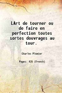 L' Art de tourner ou de faire en perfection toutes sortes d' ouvrages au tour 1749 by Charles Plumier - Paperback - 2016 - from Gyan Books (SKU: PB1111003997165)