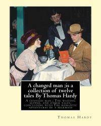 A changed man ;is a collection of twelve tales By Thomas Hardy: A changed man ; The waiting...