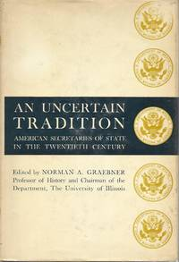 An Uncertain Tradition: American Secretaries of State in the Twentieth Century