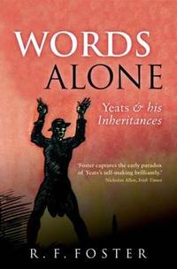 Words Alone : Yeats and His Inheritances