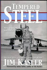 Tempered Steel: The Three Wars of Triple Air Force Cross Winner Jim Kasler by  James (foreword)  Charles L./Salter - Hardcover - 2nd printing - 2005 - from Barbarossa Books Ltd. (SKU: 68550)