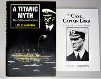 A Titanic myth : the Californian Incident { With Card Cover Edition 'The Case for Captain Lord""