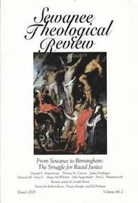 SEWANEE THEOLOGICAL REVIEW (FROM SEWANEE TO BIRMINGHAM: THE STRUGGLE FOR RACIAL JUSTICE; EASTER...