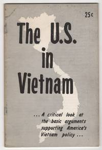 The U. S. in Vietnam:  A Critical Look At the Basic Arguments Supporting  America's Vietnam Policy