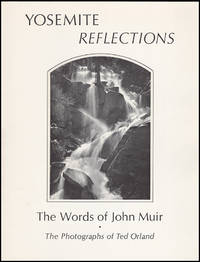 Yosemite Reflections: The Words of John Muir: The Photographs of Ted Orland