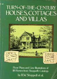 TURN-OF-THE-CENTURY HOUSES, COTTAGES AND VILLAS : Floor Plans and Line Illustrations for 118 Homes from Shoppell's Catalogs