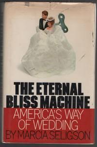 image of The Eternal Bliss Machine: America's Way of Wedding