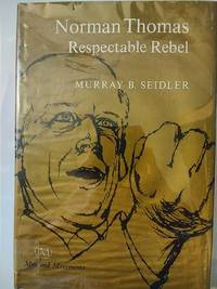 Norman Thomas Respectable Rebel