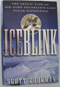 Ice Blink The Tragic Fate of Sir John Franklin's Lost Polar Expedition