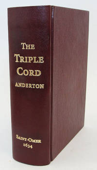 The Triple Cord or a Treatise Proving the Truth of the Roman Religion, By Sacred Scriptures Taken in the Literall Sense. Expounded By Ancient Fathers. Interpreted By Protestant Writers. With a Discouery of Sundry Subtile Sleights Vsed ..