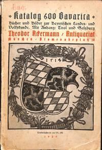 Katalog 600/1929 : Bavarica, Bücher Und Bilder Zur Baverischen Landes Und  Volkstunde. Mit Anhang : Tirol Und Salzburg.