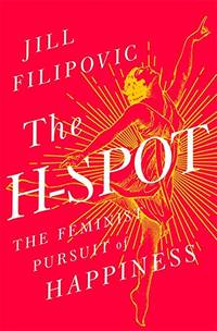 The H Spot: The Feminist Pursuit of Happiness