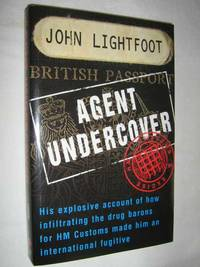 Agent Undercover : His Explosive Account of How Infiltrating the Drug Barons for Hm Customs Made Him an International Fugitive