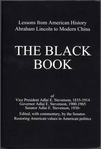 The Black Book of Vice President Adlai E. Stevenson, 1836-1914, Governor Adlai E. Stevenson, 1900-1965, Senator Adlai E. Stevenson, 1930: Lessons from American History Abraham Lincoln to Modern China