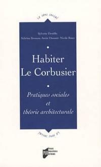 Habiter Le Corbusier: Pratiques sociales et théorie architecturale