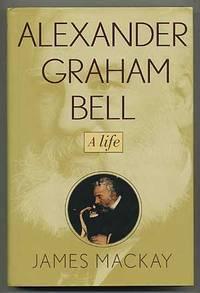 Alexander Graham Bell A Life