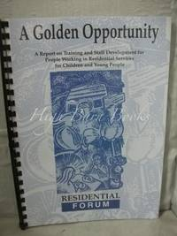 A Golden Opportunity: A Report on Training and Staff Development for People Working in...