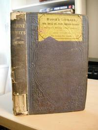 image of Alpine Byways or Light Leaves Gathered in 1859 and 1860 by a Lady