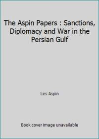 The Aspin Papers : Sanctions, Diplomacy and War in the Persian Gulf by Les Aspin - 1986