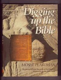 image of Digging Up the Bible: The stories behind the great archaeological discoveries in the Holy Land