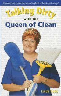 Talking Dirty with the Queen of Clean: Housekeeping's Royal Lady Shares Hundreds of Fast, Ingenious Tips!