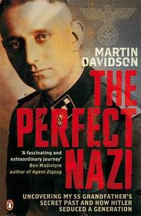 image of The Perfect Nazi: Uncovering My SS Grandfather's Secret Past and How Hitler Seduced a Generation