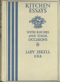 Kitchen Essays, with recipes and their occasions, by Lady Jekyll. Reprinted from The Times