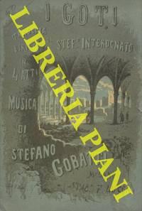 I Goti. Tragedia lirica in quattro atti di Stefano Interdonato. Bologna, Politeama D'Azeglio, estate 1898.