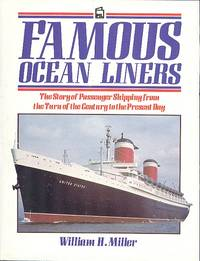 Famous Ocean Liners : The Story of Passenger Shipping from the Turn of the Century to the Present Day by  William H Miller - 1st Edition - 1987 - from Dereks Transport Books and Biblio.com
