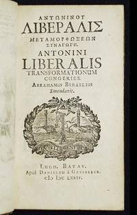 Antoninou Liberalis Metamorphoseon Synagoge = Antonini Liberalis Transformationum Congeries; Abrahamus Berkelius emendavit by  Liberalis Antoninus - Hardcover - 1674 - from Classic Books and Ephemera (SKU: 005169)