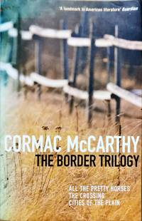 image of The Border Trilogy : All the Pretty Horses, the Crossing, and Cities of the Plain
