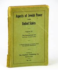 Aspects of Jewish Power in the United States - Volume IV (4 / Four) of The International Jew, The World's Foremost Problem