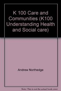 K 100 Care and Communities (K100 Understanding Health and Social care)